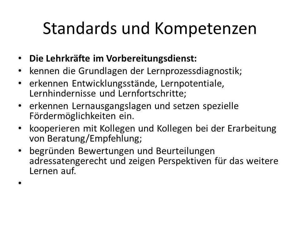 Standards und Kompetenzen Die Lehrkräfte im Vorbereitungsdienst: kennen die Grundlagen der Lernprozessdiagnostik; erkennen Entwicklungsstände, Lernpot