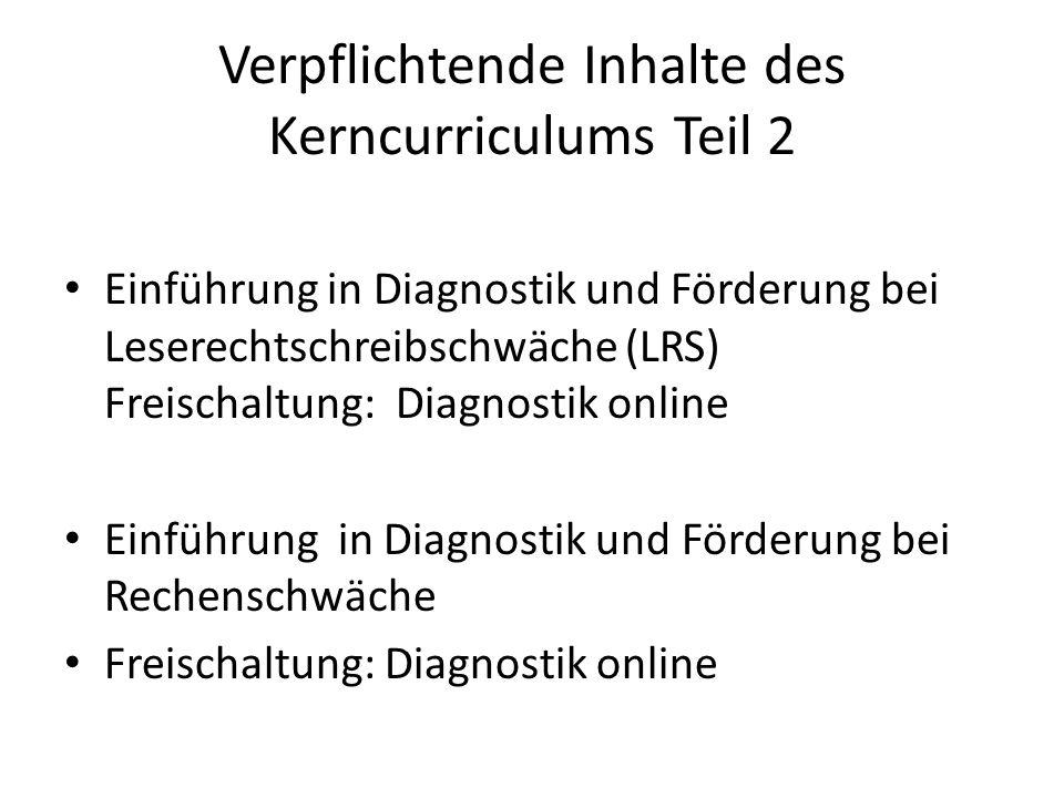 Verpflichtende Inhalte des Kerncurriculums Teil 2 Einführung in Diagnostik und Förderung bei Leserechtschreibschwäche (LRS) Freischaltung: Diagnostik
