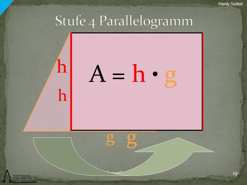 19 Mathematikmodulkonferenz Hardy Seifert h g h g A = h g
