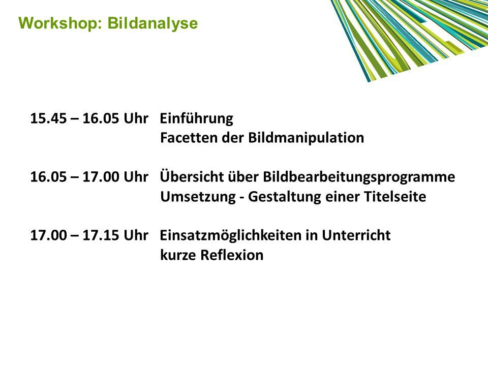 Workshop: Bildanalyse 15.45 – 16.05 Uhr Einführung Facetten der Bildmanipulation 16.05 – 17.00 Uhr Übersicht über Bildbearbeitungsprogramme Umsetzung