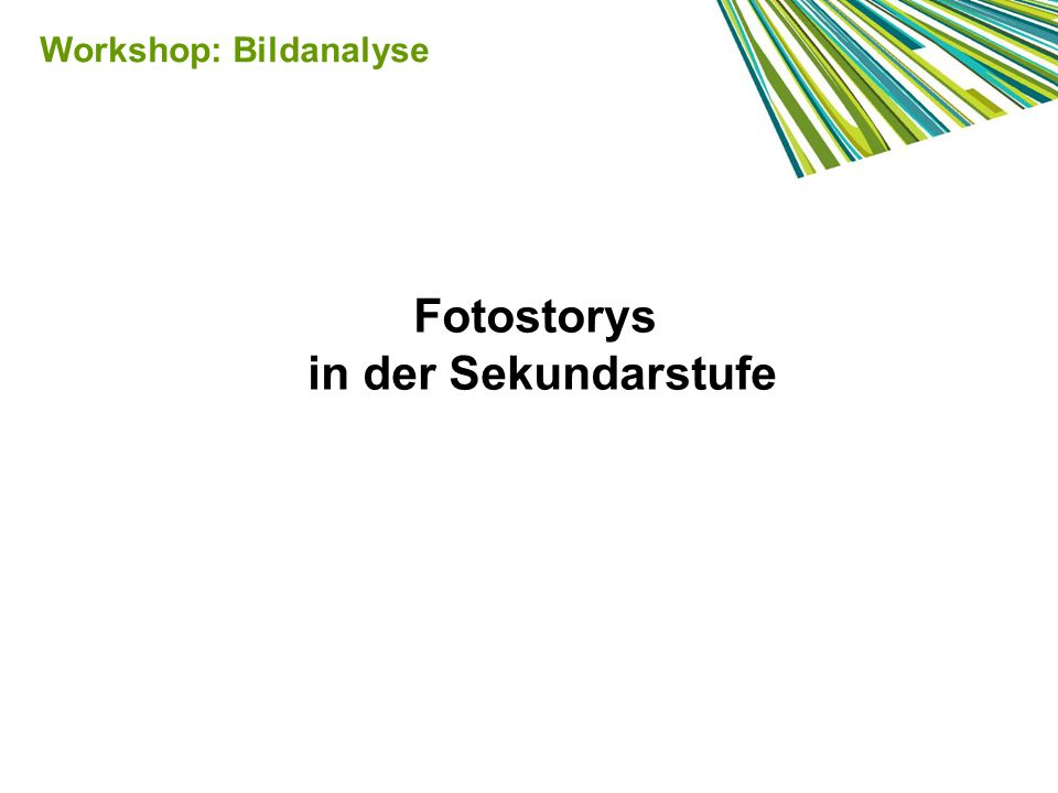 Fotostorys in der Sekundarstufe Workshop: Bildanalyse