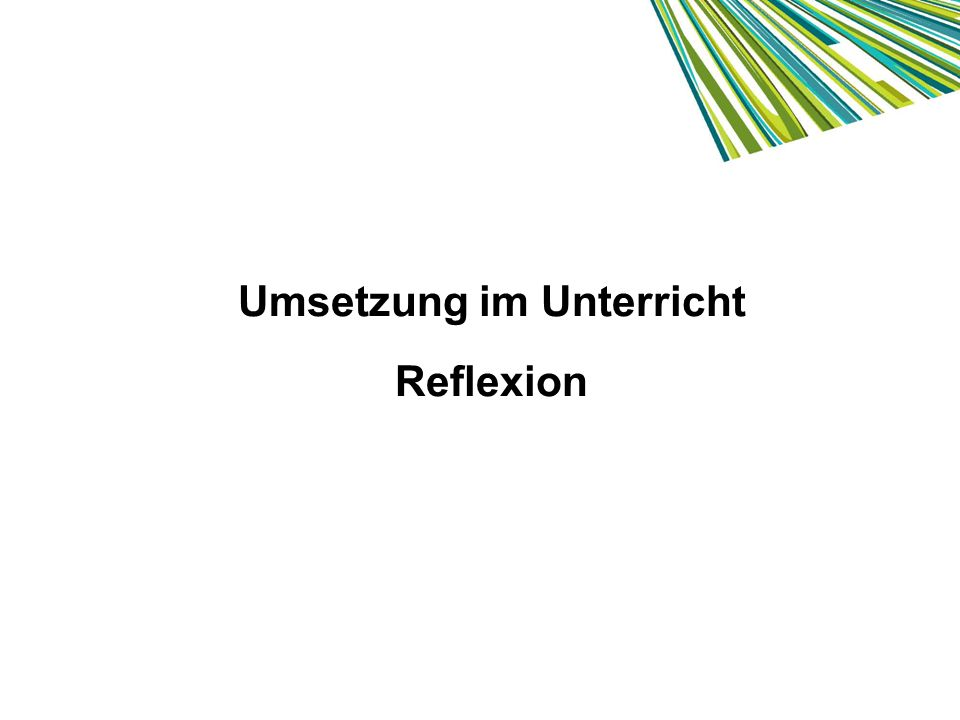 Umsetzung im Unterricht Reflexion