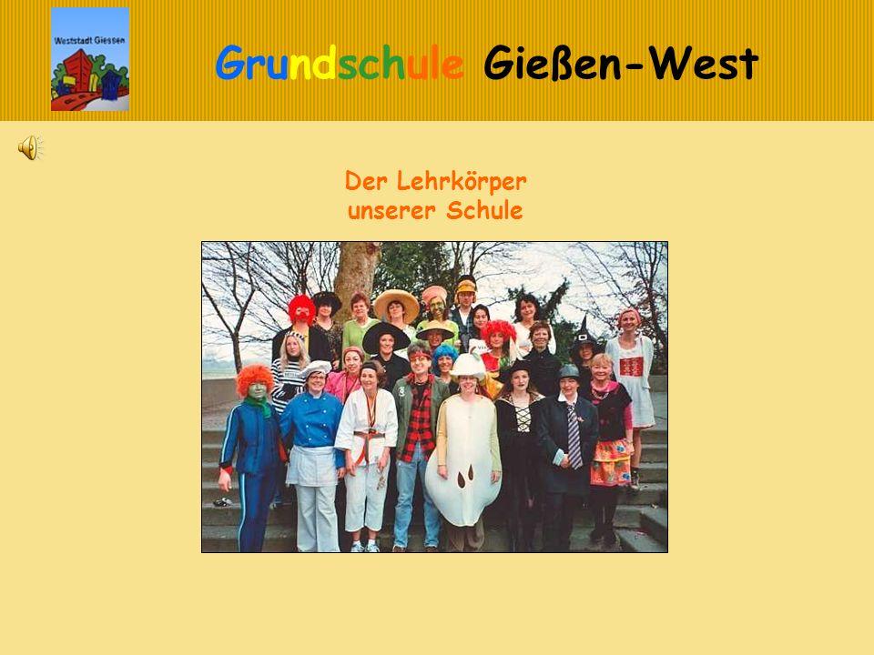 Grundschule Gießen-West Der Lehrkörper unserer Schule