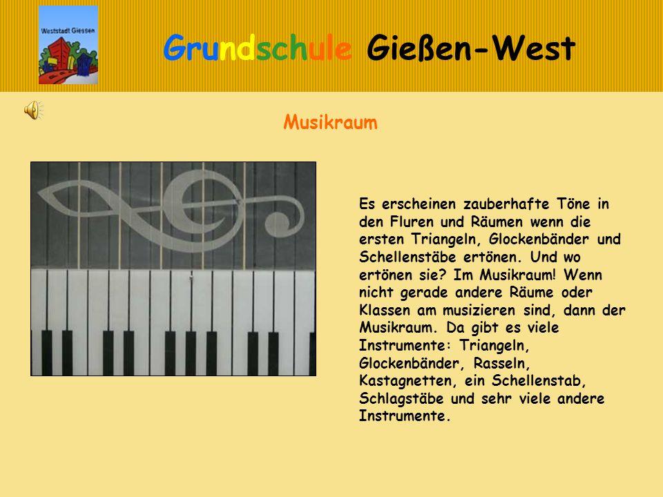 Grundschule Gießen-West Musikraum Es erscheinen zauberhafte Töne in den Fluren und Räumen wenn die ersten Triangeln, Glockenbänder und Schellenstäbe e