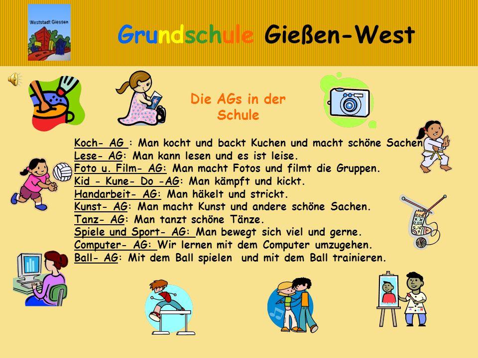 Grundschule Gießen-West Die AGs in der Schule Koch- AG : Man kocht und backt Kuchen und macht schöne Sachen. Lese- AG: Man kann lesen und es ist leise
