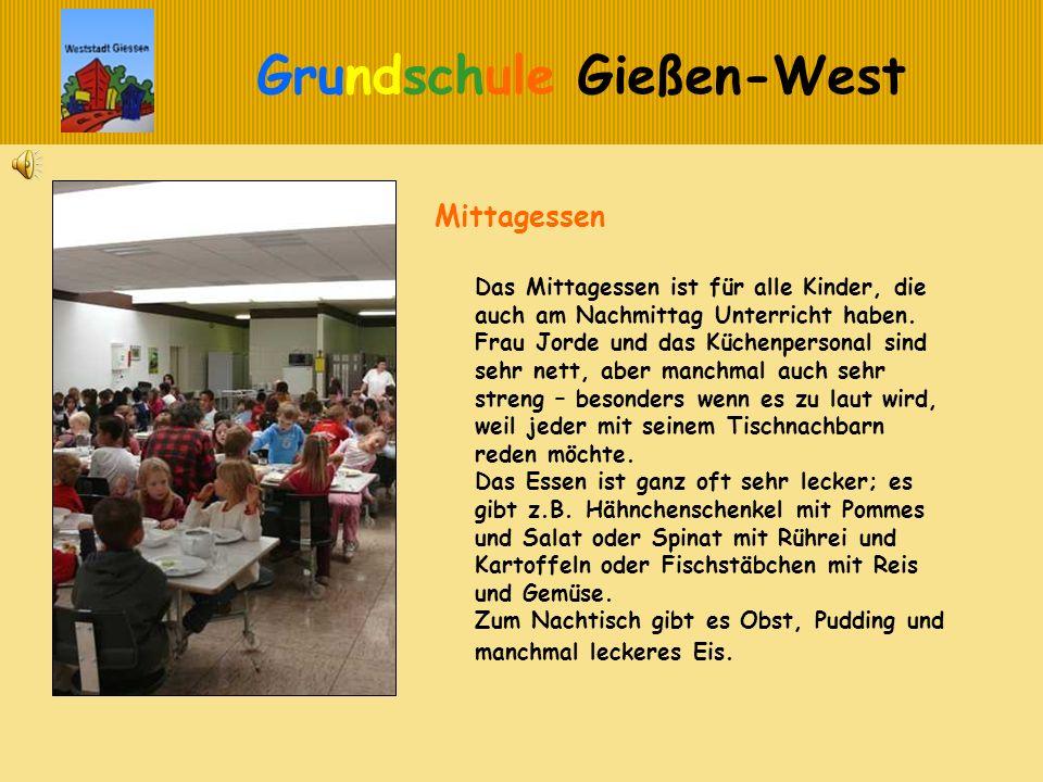 Grundschule Gießen-West Mittagessen Das Mittagessen ist für alle Kinder, die auch am Nachmittag Unterricht haben. Frau Jorde und das Küchenpersonal si