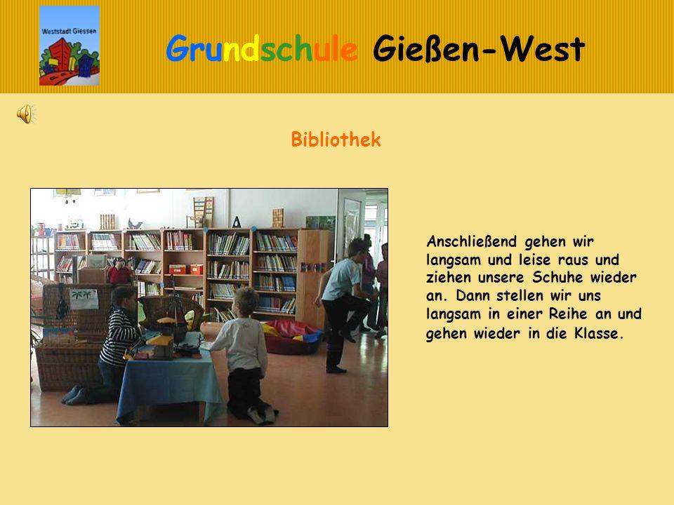 Grundschule Gießen-West Bibliothek Anschließend gehen wir langsam und leise raus und ziehen unsere Schuhe wieder an. Dann stellen wir uns langsam in e