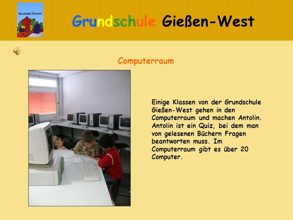 Grundschule Gießen-West Computerraum Einige Klassen von der Grundschule Gießen-West gehen in den Computerraum und machen Antolin. Antolin ist ein Quiz