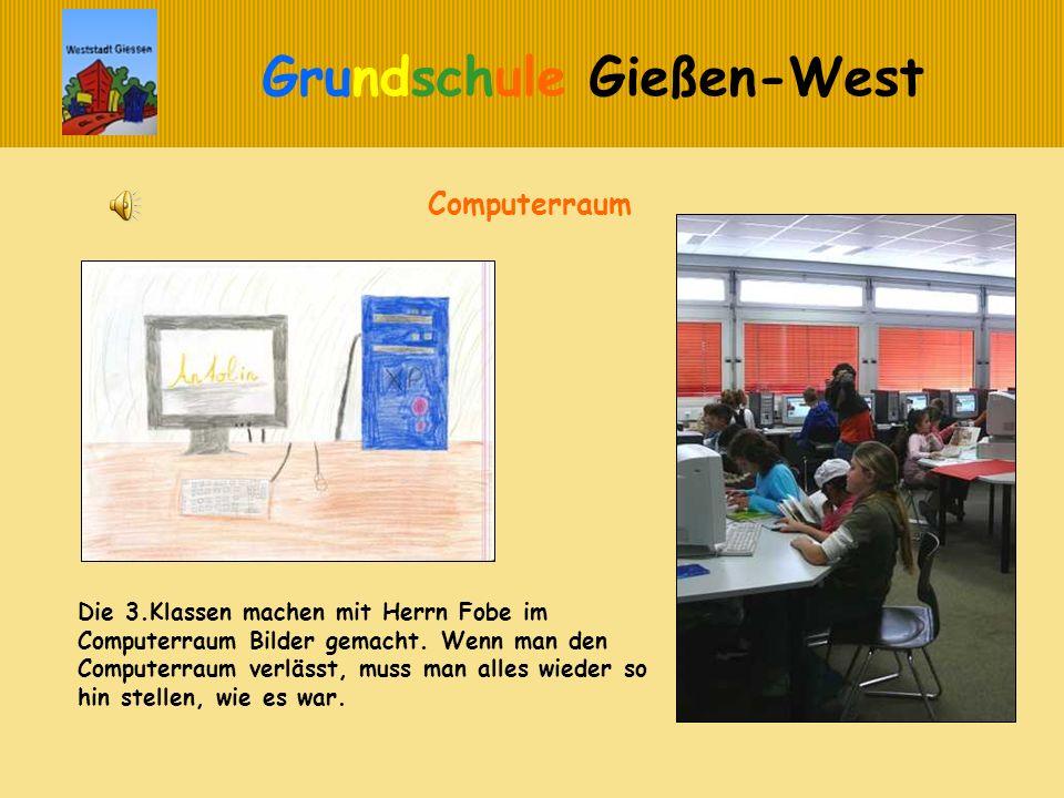 Grundschule Gießen-West Die 3.Klassen machen mit Herrn Fobe im Computerraum Bilder gemacht. Wenn man den Computerraum verlässt, muss man alles wieder