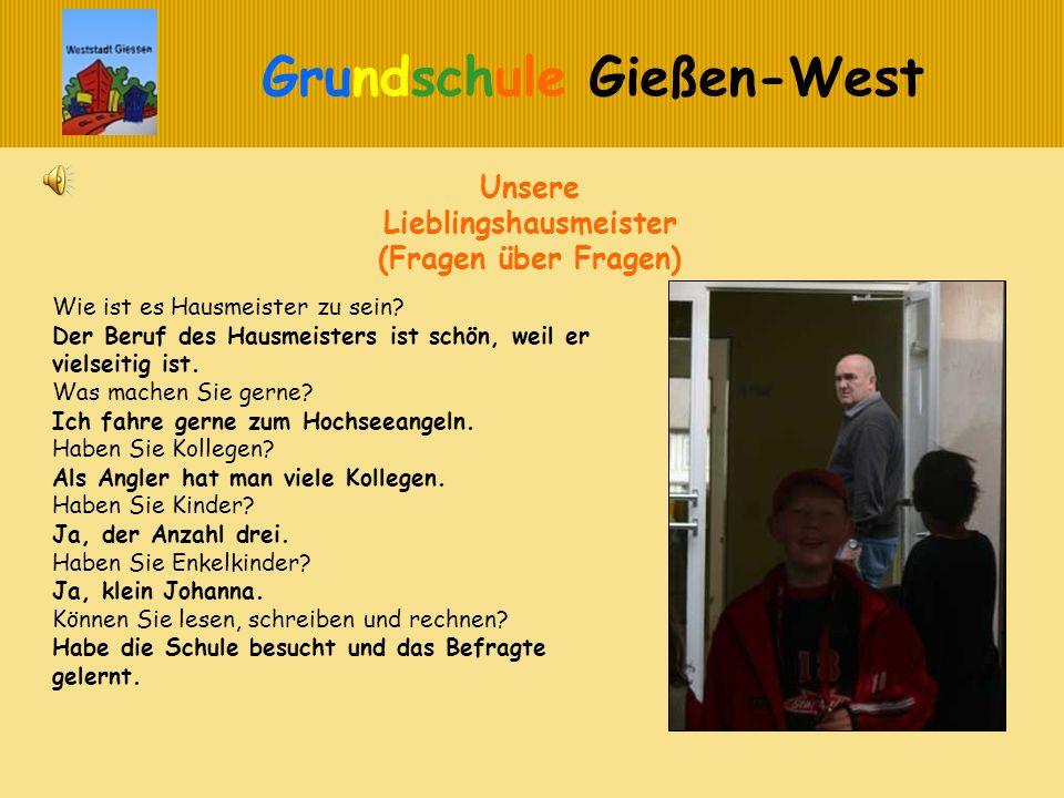 Grundschule Gießen-West Wie ist es Hausmeister zu sein? Der Beruf des Hausmeisters ist schön, weil er vielseitig ist. Was machen Sie gerne? Ich fahre