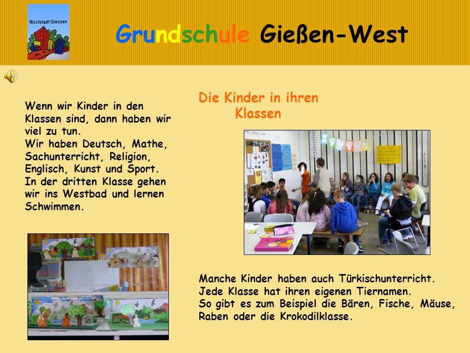 Grundschule Gießen-West Die Kinder in ihren Klassen Manche Kinder haben auch Türkischunterricht. Jede Klasse hat ihren eigenen Tiernamen. So gibt es z