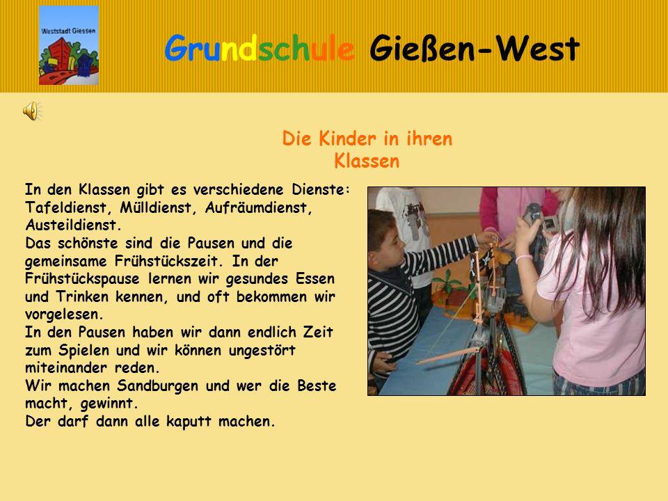 Grundschule Gießen-West In den Klassen gibt es verschiedene Dienste: Tafeldienst, Mülldienst, Aufräumdienst, Austeildienst. Das schönste sind die Paus
