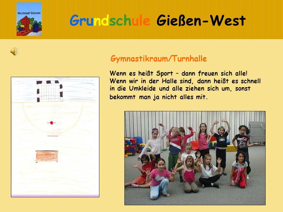 Grundschule Gießen-West Die Kinder freuen sich, weil die Lehrer und Lehrerinnen sich immer etwas einfallen lassen – entweder spielen wir Fußball, Brennball oder wir turnen an den Geräten.