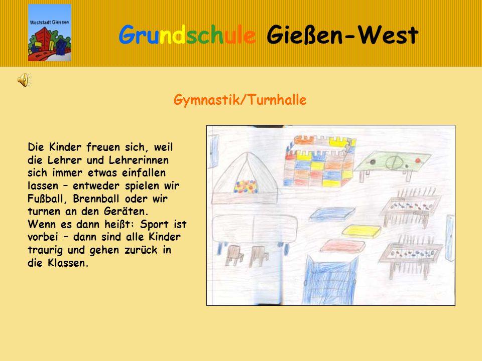 Grundschule Gießen-West Die Kinder freuen sich, weil die Lehrer und Lehrerinnen sich immer etwas einfallen lassen – entweder spielen wir Fußball, Bren