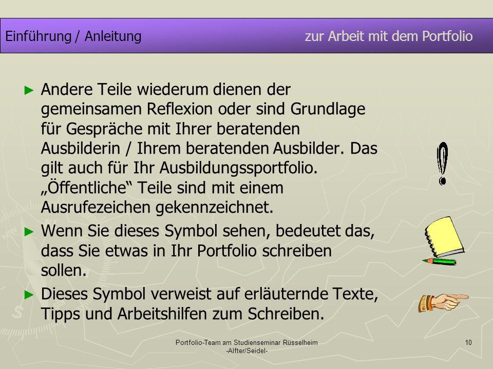 Portfolio-Team am Studienseminar Rüsselheim -Alfter/Seidel- 10 Einführung / Anleitung zur Arbeit mit dem Portfolio Andere Teile wiederum dienen der ge