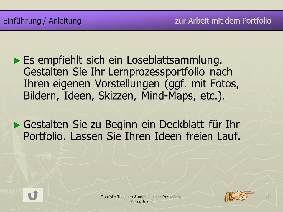 Portfolio-Team am Studienseminar Rüsselheim -Alfter/Seidel- 11 Einführung / Anleitung zur Arbeit mit dem Portfolio Es empfiehlt sich ein Loseblattsamm