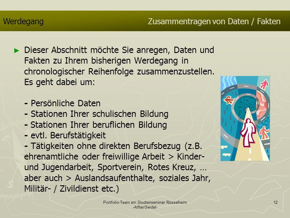 Portfolio-Team am Studienseminar Rüsselheim -Alfter/Seidel- 12 WerdegangZusammentragen von Daten / Fakten Dieser Abschnitt möchte Sie anregen, Daten u