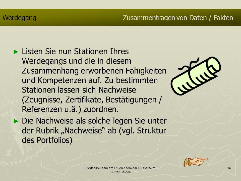 Portfolio-Team am Studienseminar Rüsselheim -Alfter/Seidel- 14 WerdegangZusammentragen von Daten / Fakten Listen Sie nun Stationen Ihres Werdegangs un