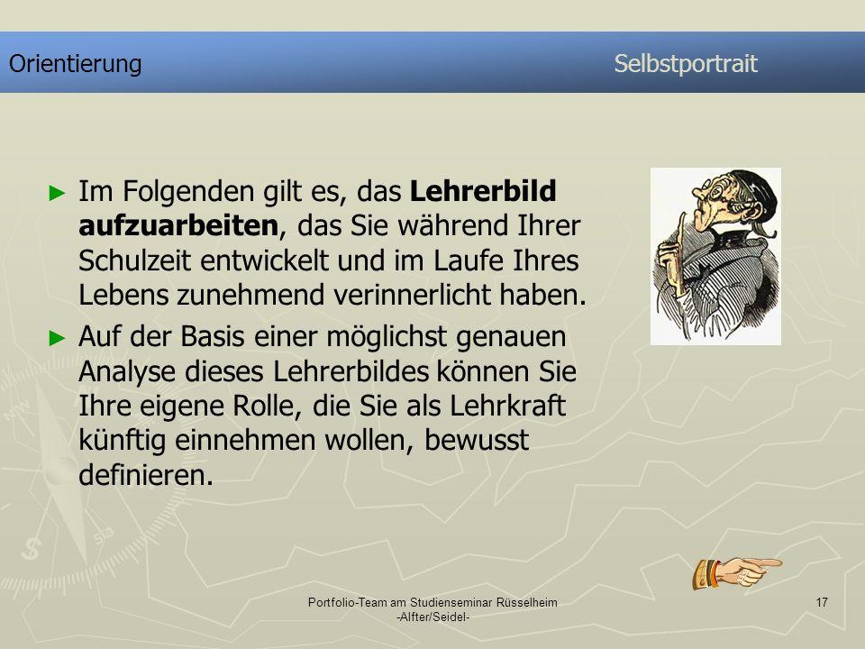 Portfolio-Team am Studienseminar Rüsselheim -Alfter/Seidel- 17 OrientierungSelbstportrait Im Folgenden gilt es, das Lehrerbild aufzuarbeiten, das Sie