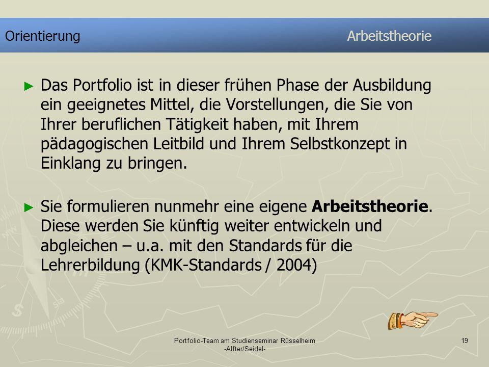 Portfolio-Team am Studienseminar Rüsselheim -Alfter/Seidel- 19 OrientierungArbeitstheorie Das Portfolio ist in dieser frühen Phase der Ausbildung ein