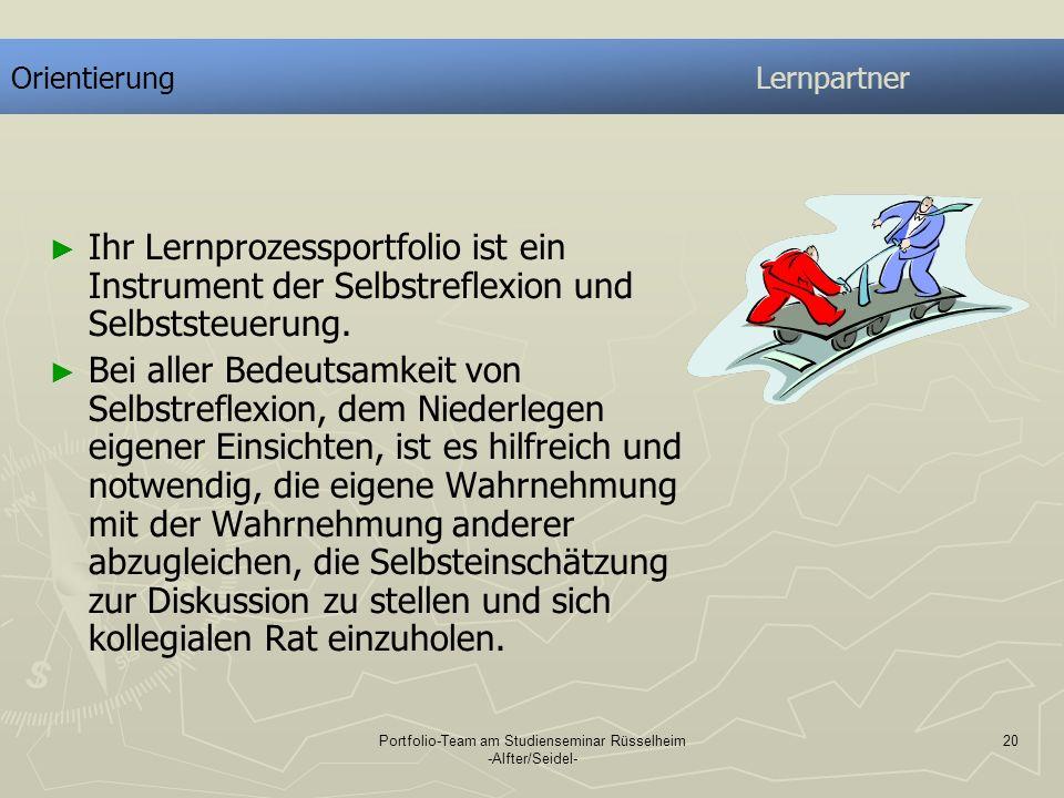Portfolio-Team am Studienseminar Rüsselheim -Alfter/Seidel- 20 OrientierungLernpartner Ihr Lernprozessportfolio ist ein Instrument der Selbstreflexion