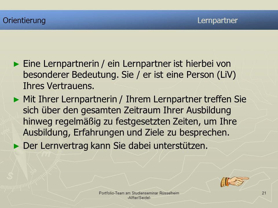 Portfolio-Team am Studienseminar Rüsselheim -Alfter/Seidel- 21 OrientierungLernpartner Eine Lernpartnerin / ein Lernpartner ist hierbei von besonderer