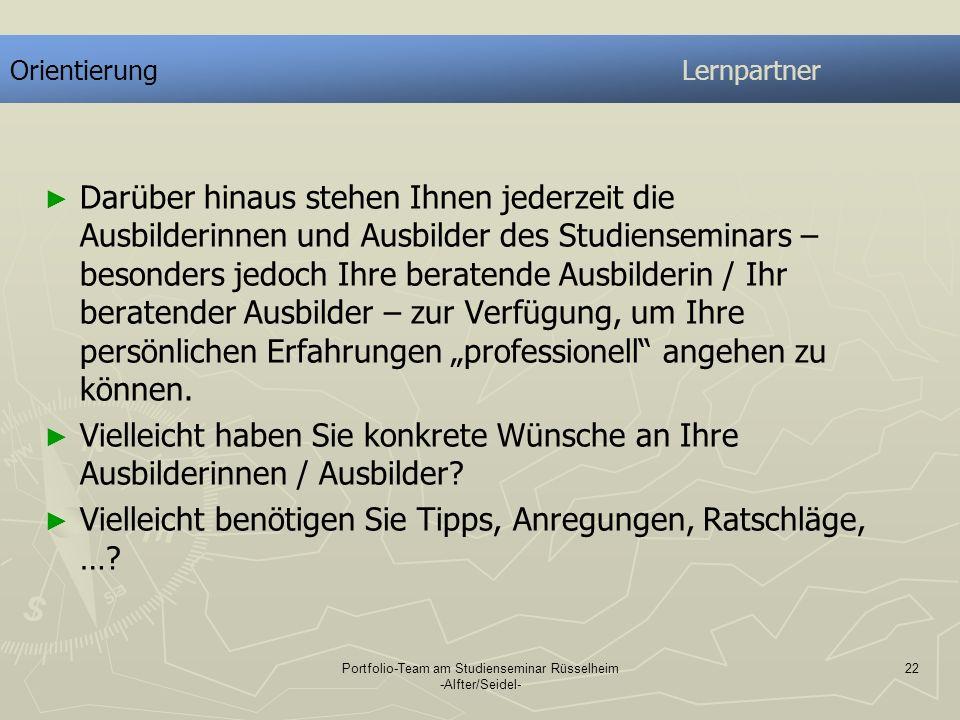 Portfolio-Team am Studienseminar Rüsselheim -Alfter/Seidel- 22 OrientierungLernpartner Darüber hinaus stehen Ihnen jederzeit die Ausbilderinnen und Au