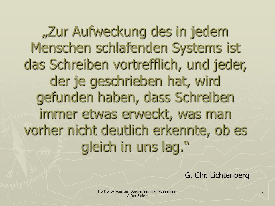 Portfolio-Team am Studienseminar Rüsselheim -Alfter/Seidel- 3 Zur Aufweckung des in jedem Menschen schlafenden Systems ist das Schreiben vortrefflich,
