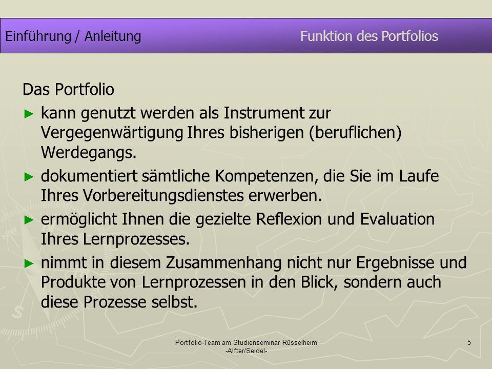 Portfolio-Team am Studienseminar Rüsselheim -Alfter/Seidel- 6 Einführung / AnleitungFunktion des Portfolios dient der Reflexion und Klärung der eigenen Lehrerrolle.