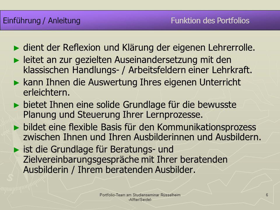 Portfolio-Team am Studienseminar Rüsselheim -Alfter/Seidel- 7 Einführung / AnleitungFunktion des Portfolios dient der inhaltlichen Beschreibung und schriftlichen Fixierung von Zielvereinbarungen für einzelne Abschnitte Ihrer Ausbildung.