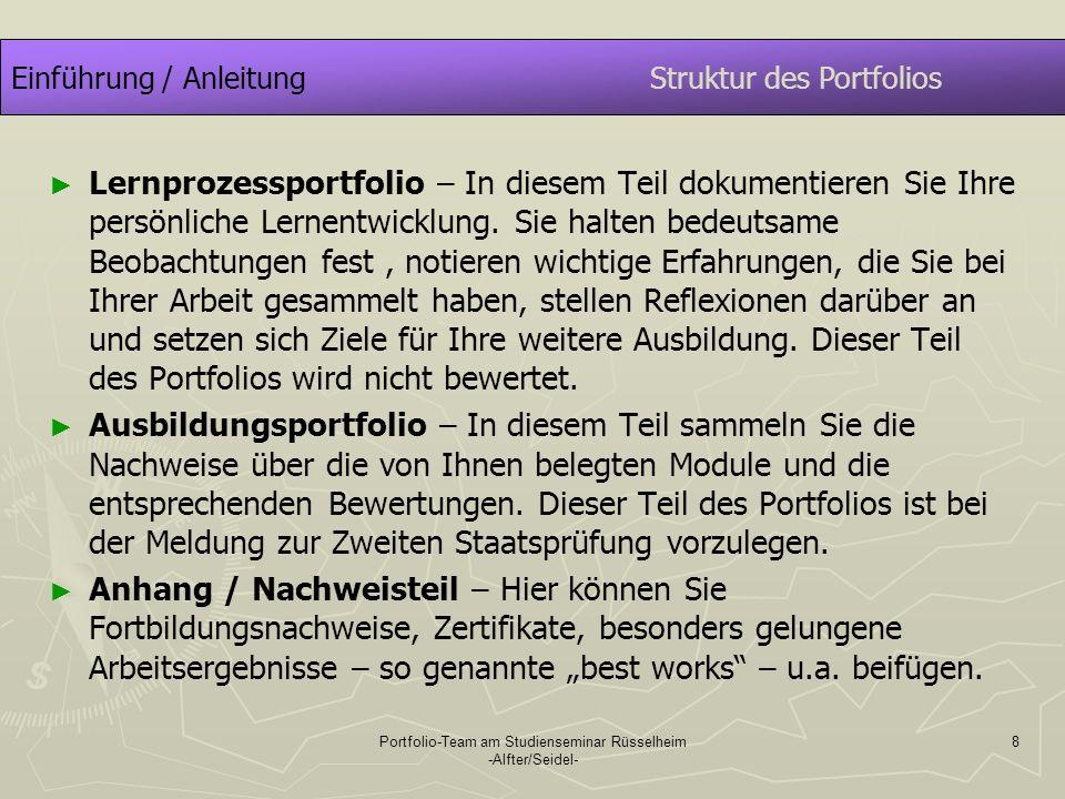 Portfolio-Team am Studienseminar Rüsselheim -Alfter/Seidel- 9 Einführung / Anleitungzur Arbeit mit dem Portfolio Das hier vorgestellte Lernprozessportfolio soll Ihnen als Orientierung dienen.