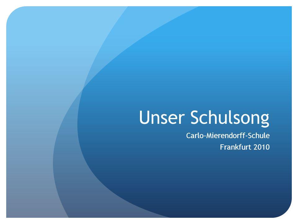 Unser Schulsong Carlo-Mierendorff-Schule Frankfurt 2010