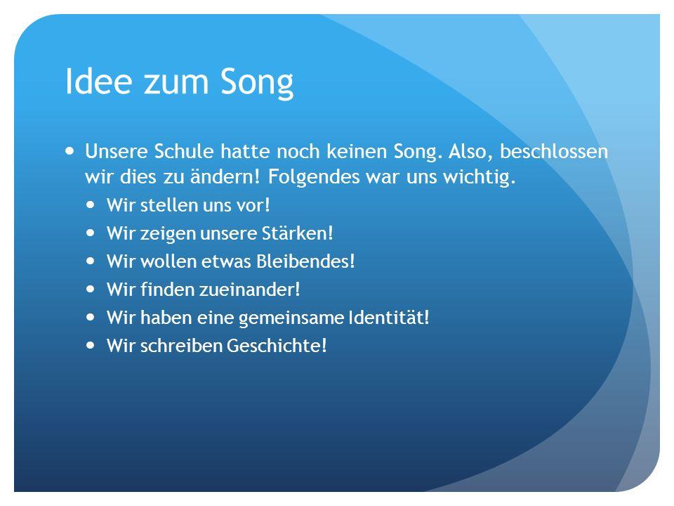 Idee zum Song Unsere Schule hatte noch keinen Song. Also, beschlossen wir dies zu ändern! Folgendes war uns wichtig. Wir stellen uns vor! Wir zeigen u