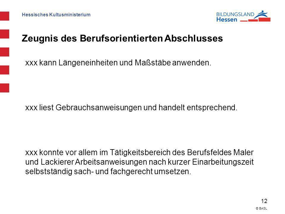Hessisches Kultusministerium 12 © BASL Zeugnis des Berufsorientierten Abschlusses xxx kann Längeneinheiten und Maßstäbe anwenden. xxx liest Gebrauchsa