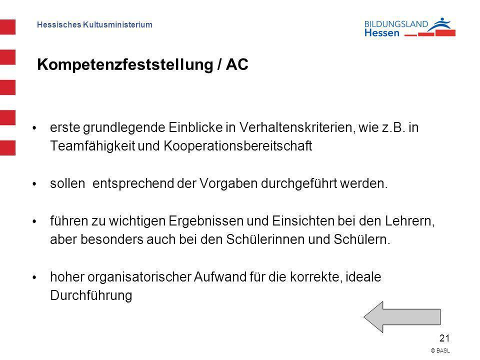 Hessisches Kultusministerium 21 © BASL Kompetenzfeststellung / AC erste grundlegende Einblicke in Verhaltenskriterien, wie z.B. in Teamfähigkeit und K