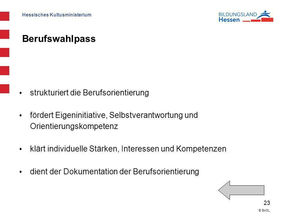 Hessisches Kultusministerium 23 © BASL Berufswahlpass strukturiert die Berufsorientierung fördert Eigeninitiative, Selbstverantwortung und Orientierun