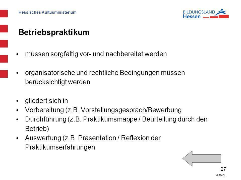 Hessisches Kultusministerium 27 © BASL Betriebspraktikum müssen sorgfältig vor- und nachbereitet werden organisatorische und rechtliche Bedingungen mü