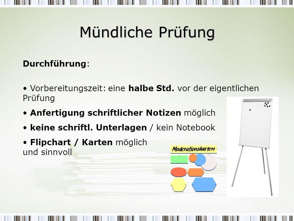Durchführung: Vorbereitungszeit: eine halbe Std. vor der eigentlichen Prüfung Anfertigung schriftlicher Notizen möglich keine schriftl. Unterlagen / k