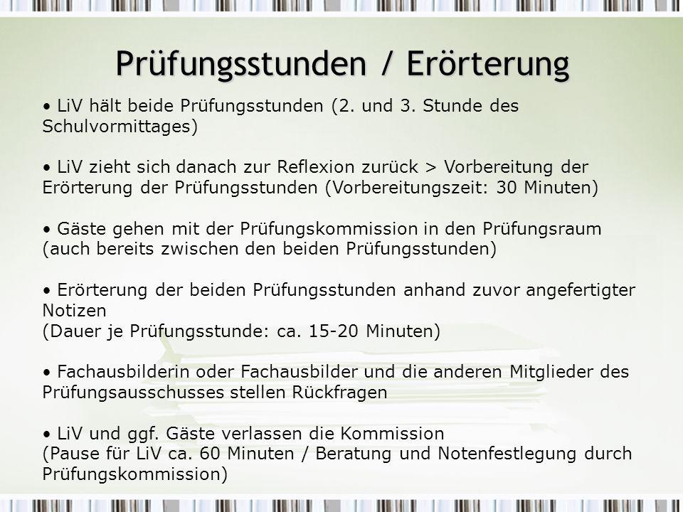 LiV hält beide Prüfungsstunden (2. und 3. Stunde des Schulvormittages) LiV zieht sich danach zur Reflexion zurück > Vorbereitung der Erörterung der Pr