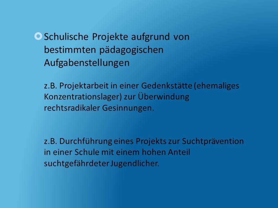 Schulische Projekte aufgrund von bestimmten pädagogischen Aufgabenstellungen z.B. Projektarbeit in einer Gedenkstätte (ehemaliges Konzentrationslager)