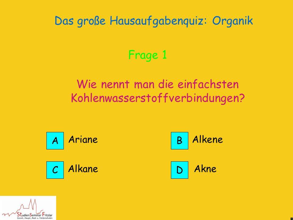 Das große Hausaufgabenquiz: Organik Du musst 12 Fragen zur Organischen Chemie beantworten. Nur eine Antwort ist richtig. START the end
