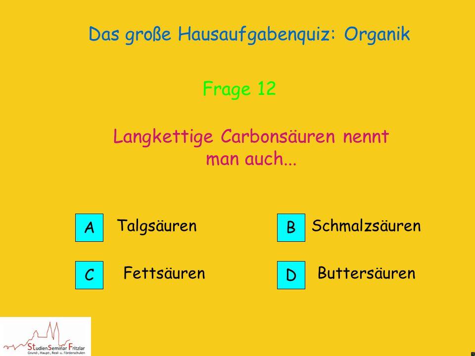 Das große Hausaufgabenquiz: Organik Bevor man sie synthetisch herstellen konnte; daher hat sie auch ihren Namen Auspressen von Ameisen Richtig! Frage