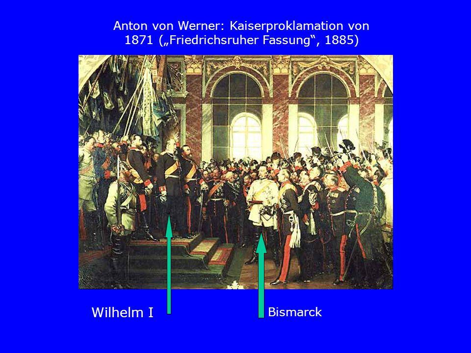 Bismarck Wilhelm I Anton von Werner: Kaiserproklamation von 1871 (Friedrichsruher Fassung, 1885)