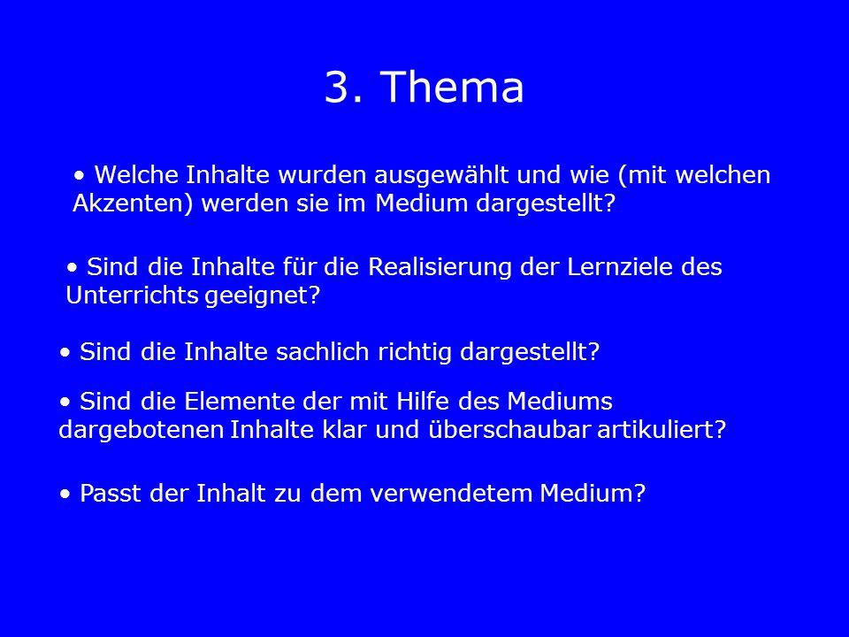 3. Thema Welche Inhalte wurden ausgewählt und wie (mit welchen Akzenten) werden sie im Medium dargestellt? Sind die Inhalte für die Realisierung der L