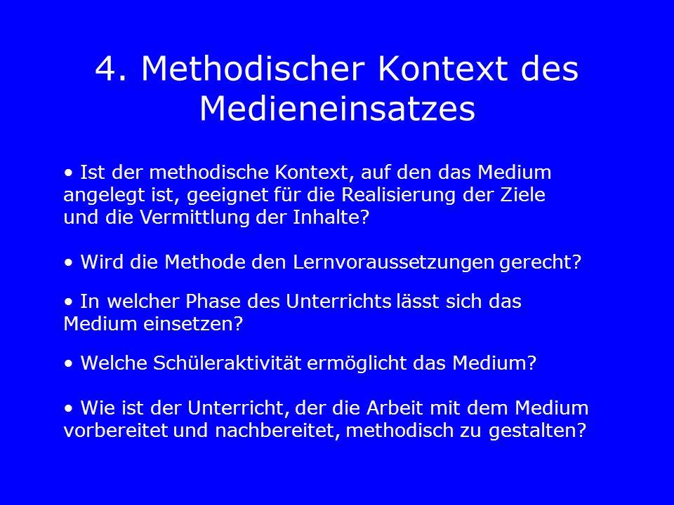 4. Methodischer Kontext des Medieneinsatzes Ist der methodische Kontext, auf den das Medium angelegt ist, geeignet für die Realisierung der Ziele und