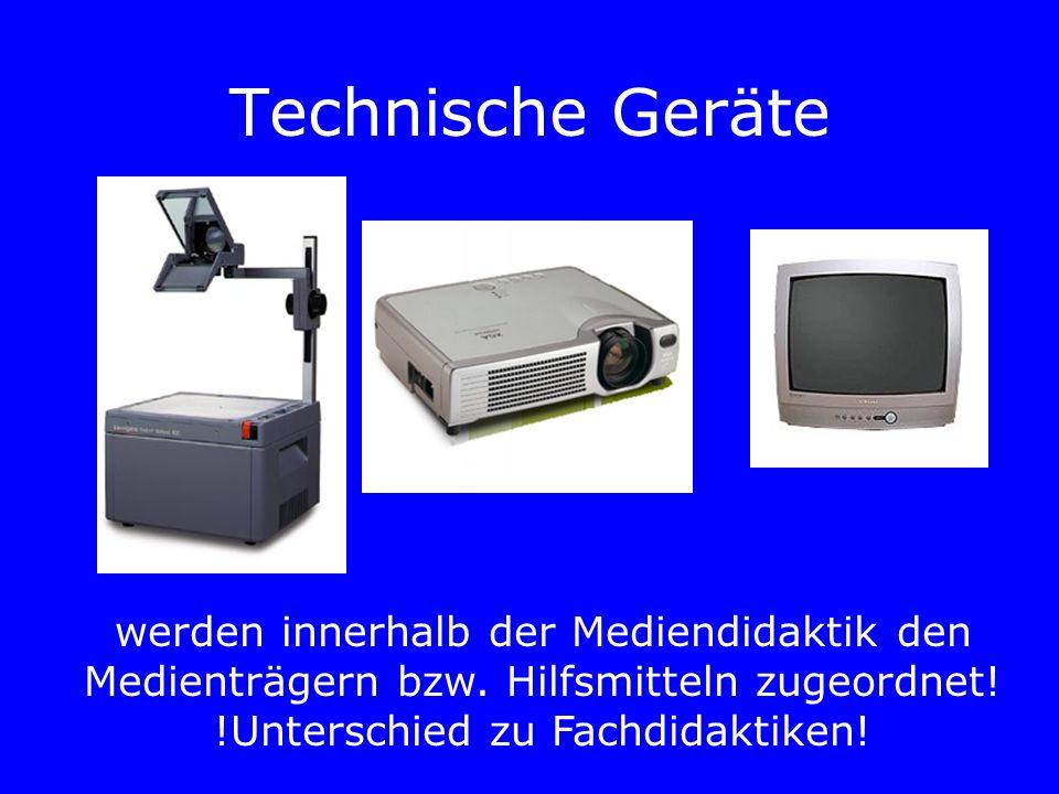 Technische Geräte werden innerhalb der Mediendidaktik den Medienträgern bzw. Hilfsmitteln zugeordnet! !Unterschied zu Fachdidaktiken!