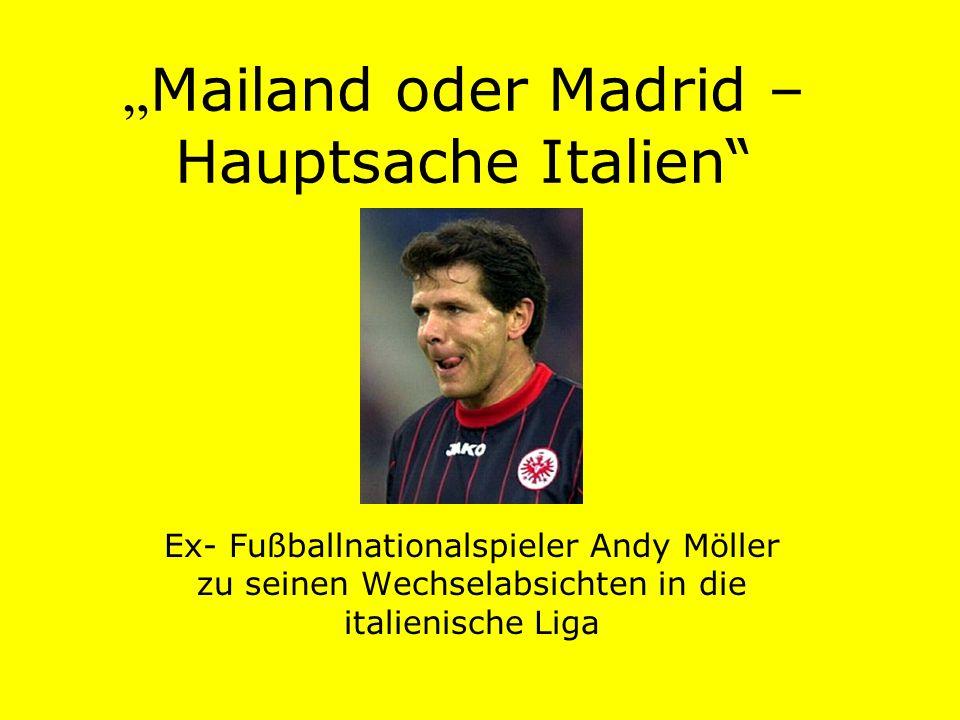 Mailand oder Madrid – Hauptsache Italien Ex- Fußballnationalspieler Andy Möller zu seinen Wechselabsichten in die italienische Liga