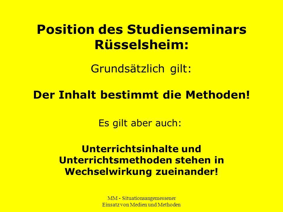 MM - Situationsangemessener Einsatz von Medien und Methoden Position des Studienseminars Rüsselsheim: Grundsätzlich gilt: Der Inhalt bestimmt die Meth