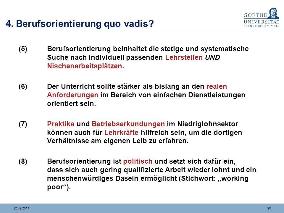 1912.02.2014 4. Berufsorientierung quo vadis? (1)Berufsorientierung muss die Komplexität an Anforderungen und Lebenslagen im Übergang berücksichtigen.