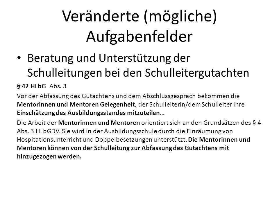 Veränderte (mögliche) Aufgabenfelder Beratung und Unterstützung der Schulleitungen bei den Schulleitergutachten § 42 HLbG Abs. 3 Vor der Abfassung des
